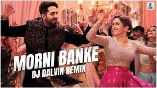 Morni Banke (Remix) | DJ Dalvin | Guru Randhawa | Neha Kakkar | Ayushmann Khurrana | Sanya Malhotra