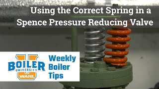 Using the Correct Spring in a Spence Pressure Reducing Valve - Weekly Boiler Tips