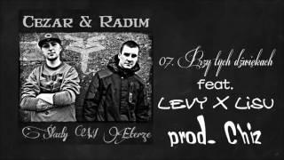 Cezar&Radim - 07. Przy tych dźwiękach ft. Levy, Lisu (prod. Chiz)