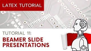 LaTeX Tutorial 11: Beamer Slide Presentation