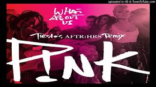 PINK - WHAT ABOUT US (Tiesto's AFTR:HR RMX)
