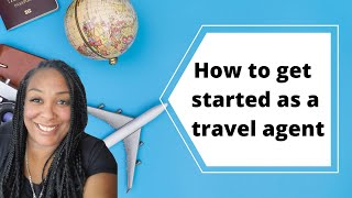 How to Become A Travel Agent ** 2020 **