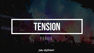 Tension    Fergie (Lyrics)