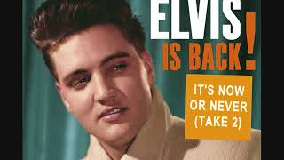 Elvis Presley - It's Now Or Never (Take 2)