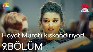 Aşk Laftan Anlamaz 9.Bölüm   Hayat Murat