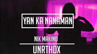 Nik Makino - Yan Ka Nanaman