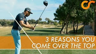 3 REASONS YOU COME OVER THE TOP IN YOUR DOWNSWING
