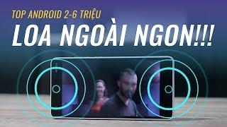 Top smartphone LOA NGOÀI ngon nhất từ 2 đến 6 triệu đồng