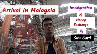 Arrival in Malaysia | Immigration | Money Exchange | Sim Card