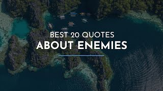 Best 20 Quotes About Enemies / Famous Quotes / Wisdom Quotes / Awesome Quotes