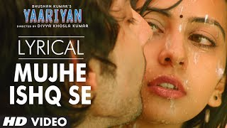 Mujhe Ishq Se Full Song with Lyrics | Yaariyan | Himansh