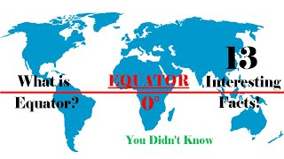 What Is Equator? Explained | 13 Interesting Facts about Equator You Didn't Know