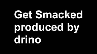 Get Smacked ft. Drino produced by Drino