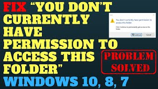 """Fix """"You don't currently have permission to access this folder"""" Windows 10, 8, 7"""