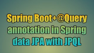 28.@Query annotation in Spring data JPA with JPQL
