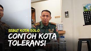 Sebut Solo Bisa Jadi Contoh Kota Toleransi, Dandim Surakarta Beberkan Alasannya