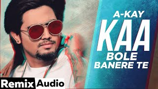 Kaa Bole Banere Te (Audio Remix) | A Kay | DJ Akash | Latest Punjabi Songs 2021 | Speed Records