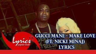 Gucci Mane - Make Love ft. Nicki Minaj [Official Music Lyrics]