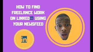 HOW TO FIND FREELANCE WORK ON LINKEDIN USING YOUR NEWSFEED