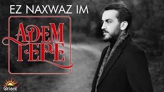 Adem Tepe - Ez Naxwaz im