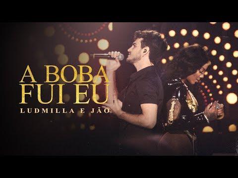 A Boba Fui Eu (part. Jão) – Ludmilla