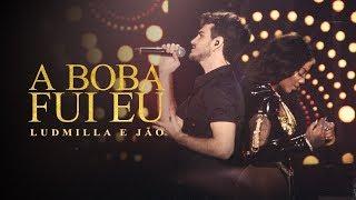 Ludmilla E Jão   A Boba Fui Eu   DVD Hello Mundo (Ao Vivo)