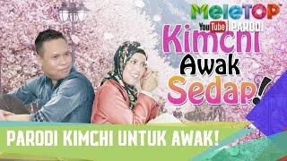 Parodi Kimchi Untuk Awak - MeleTOP Episod 230 [28.3.2017]