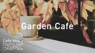 🍁Garden Café - Relaxing Bossa Nova & Jazz Music - Chill Out Café Music