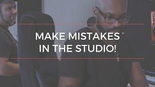 Make Mistakes In The Studio