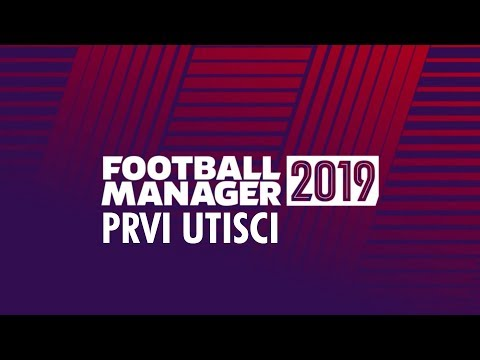 PRVI UTISCI | Football Manager 2019