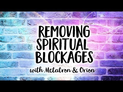 Removing Spiritual Blockages - Clearing Spiritual Blocks with Powerful Angelic Assistance