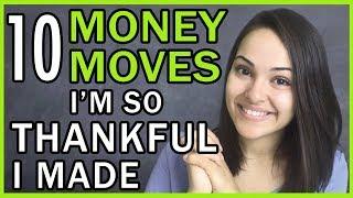 10 Money Moves I'm THANKFUL I Made!!!