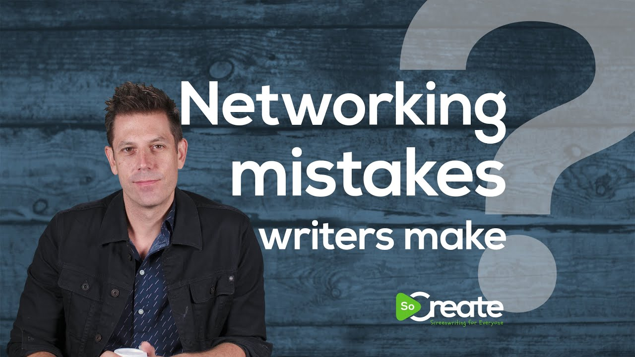 Networking Mistakes Do Screenwriters Make