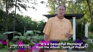 "This is Carroll Roberson - ""It's a beautiful Morning"" - fron the Album ""Spirit of Praise"""