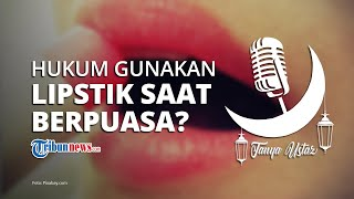 Bagaimana Hukum Menggunakan Lipstik saat Puasa Ramadan?