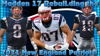 """Madden 17 Franchise Rebuilding the 2021 New England Patriots! """"5 Year Challenge"""""""