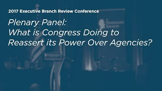 Click to play: What is Congress Doing to Reassert its Power Over Agencies? - Event Audio/Video