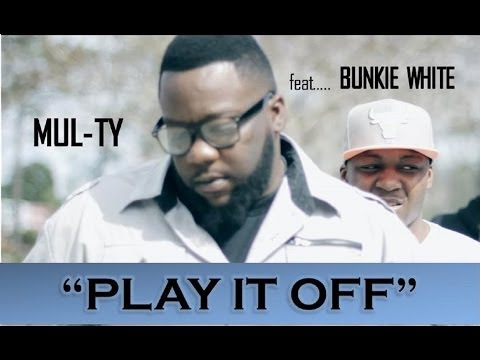 MUL-TY- PLAY IT OFF FT. BUNKIE WHITE