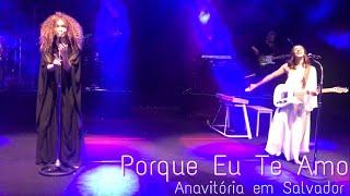 Anavitória - Porque Eu Te Amo / Salvador-Ba 02/09/2018