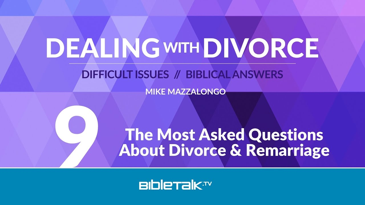 9. The Most Asked Questions About Divorce and Remarriage