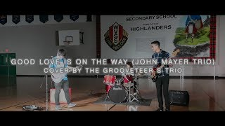 Good Love is on the Way (John Mayer Trio) - Cover by The Grooveteers Trio