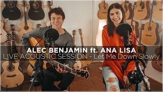 Alec Benjamin Ft. Ana Lisa   Let Me Down Slowly (Live Acoustic Session)   Ana Lisa Kohler