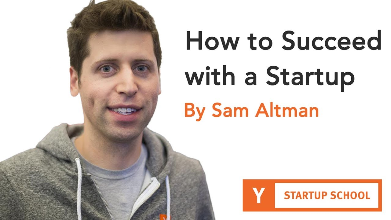 Sam Altman - How to Succeed with a Startup