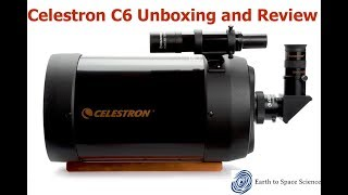Celestron C6 Telescope Unboxing and Review