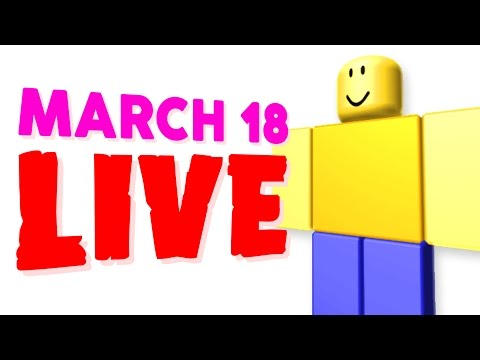 PLAYING ROBLOX ON MARCH 18 - LIVE!