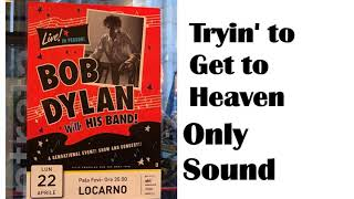BOB DYLAN - Tryin' to Get to Heaven - live in Locarno Switzerland April 22 2019 – Sound only