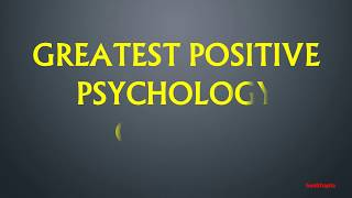 GREATEST POSITIVE PSYCHOLOGY QUOTES