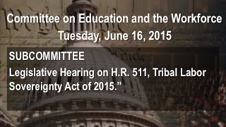 Hearing on H.R. 511, Tribal Labor Sovereignty Act of 2015.