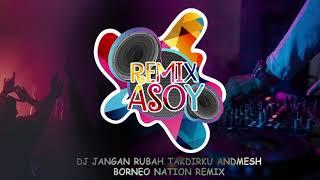 DJ JANGAN RUBAH TAKDIRKU ANDMESH BORNEO NATION REMIX...