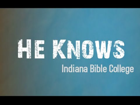Why I Sing | He Knows | Indiana Bible College